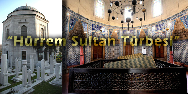 Haseki-Hurrem-Sultan-Mezari-Turbesi-Nerede-Kimdir