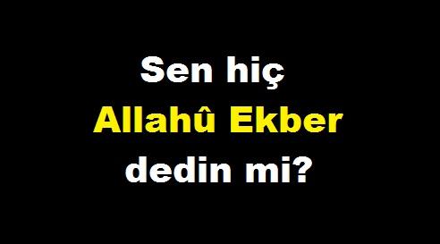 Sen hiç Allahû Ekber dedin mi?